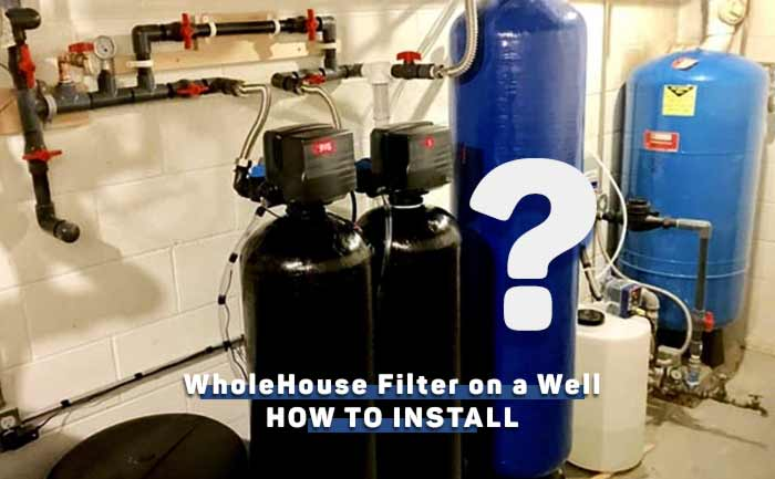 how-to-install-a-whole-house-water-filter-on-a-well
