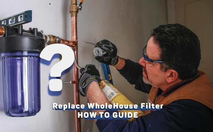 how-to-replace-a-whole-house-water-filter